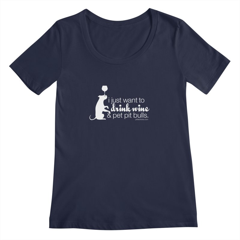 Drink Wine & Pet Pits Women's Regular Scoop Neck by Pittie Chicks