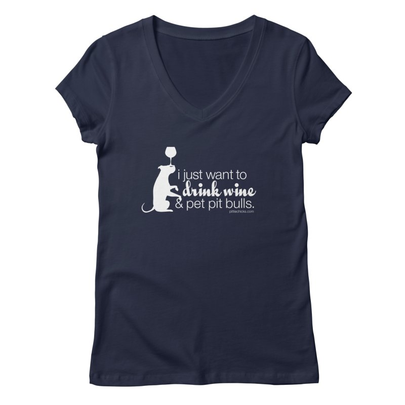 Drink Wine & Pet Pits Women's V-Neck by Pittie Chicks