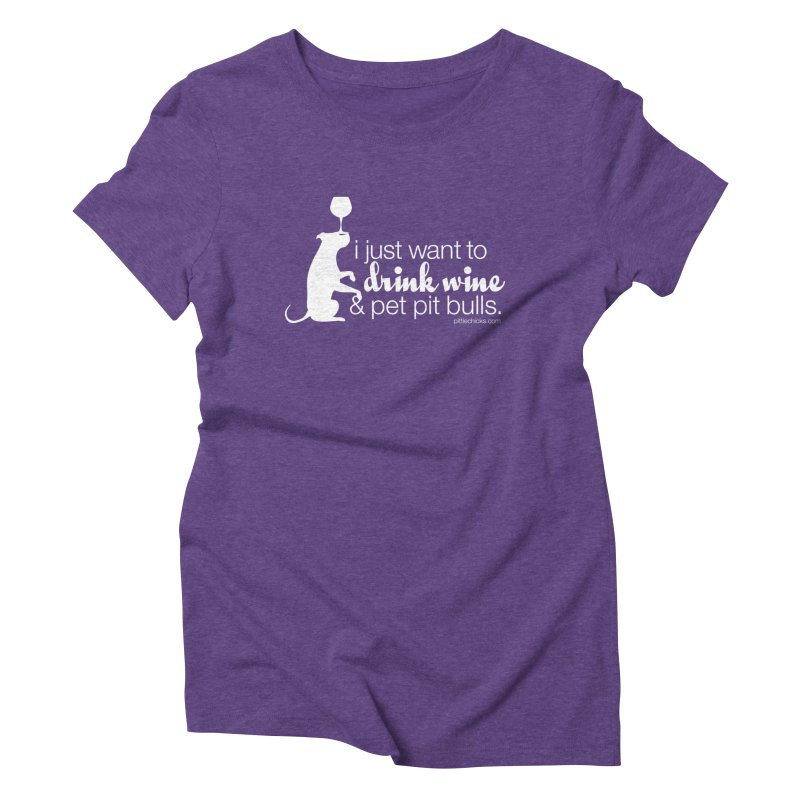 Drink Wine & Pet Pits Women's Triblend T-Shirt by Pittie Chicks