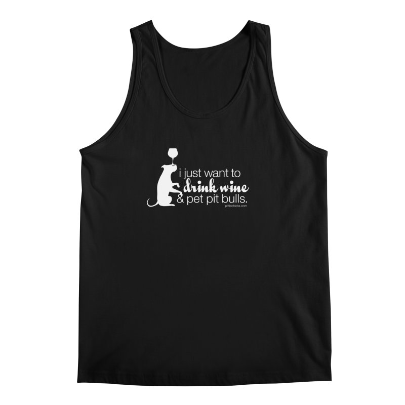 Drink Wine & Pet Pits Men's Tank by Pittie Chicks