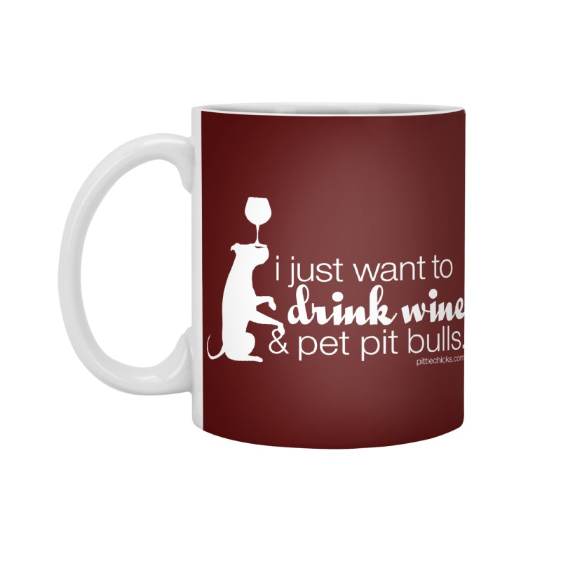 Drink Wine & Pet Pits Accessories Mug by Pittie Chicks