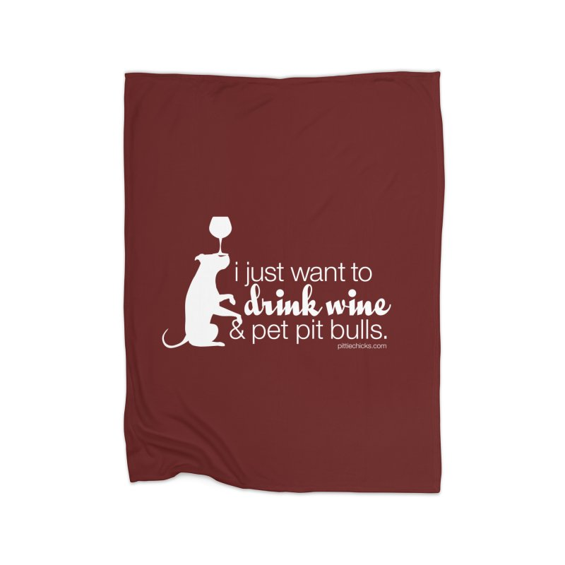 Drink Wine & Pet Pits Home Blanket by Pittie Chicks