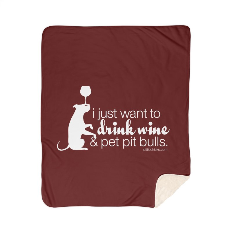 Drink Wine & Pet Pits Home Sherpa Blanket Blanket by Pittie Chicks