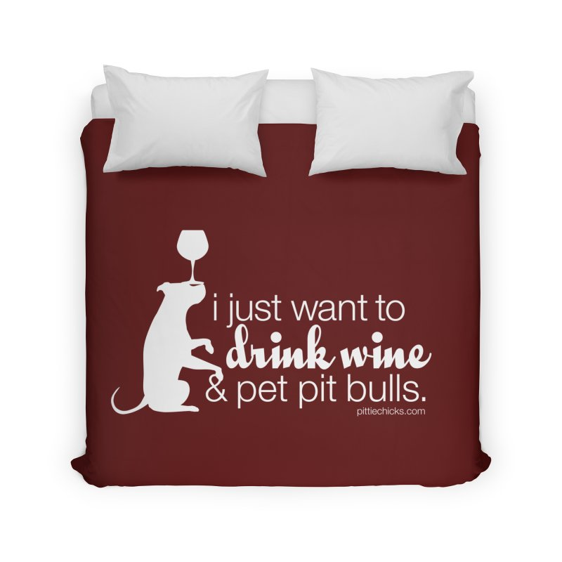 Drink Wine & Pet Pits Home Duvet by Pittie Chicks
