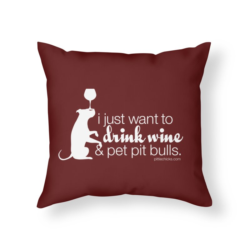 Drink Wine & Pet Pits Home Throw Pillow by Pittie Chicks