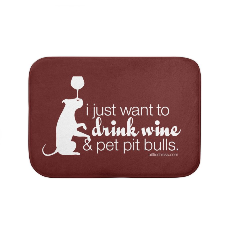 Drink Wine & Pet Pits Home Bath Mat by Pittie Chicks
