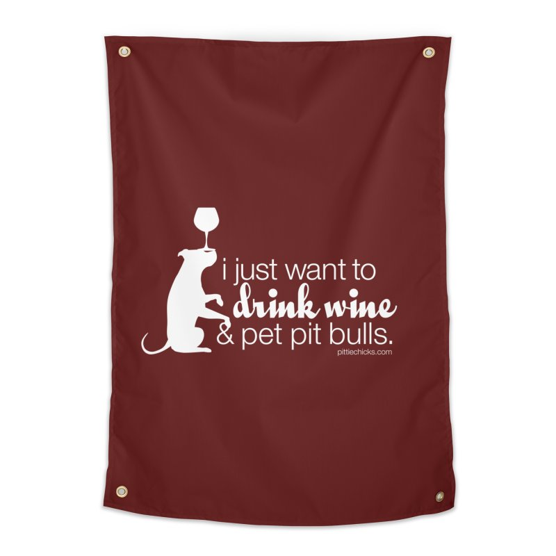 Drink Wine & Pet Pits Home Tapestry by Pittie Chicks