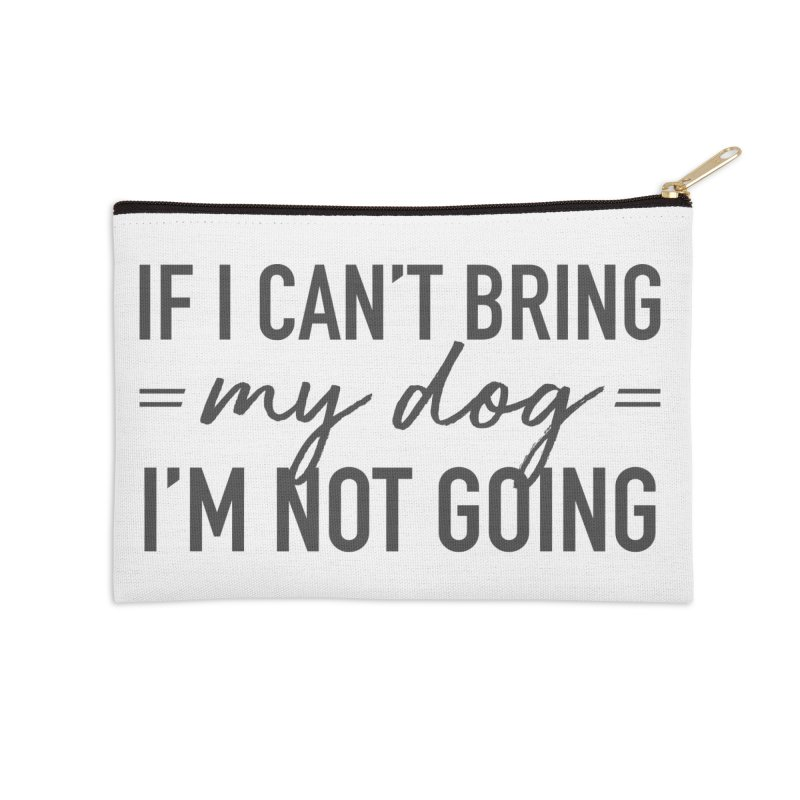 Nope. Not Going. Accessories Zip Pouch by Pittie Chicks