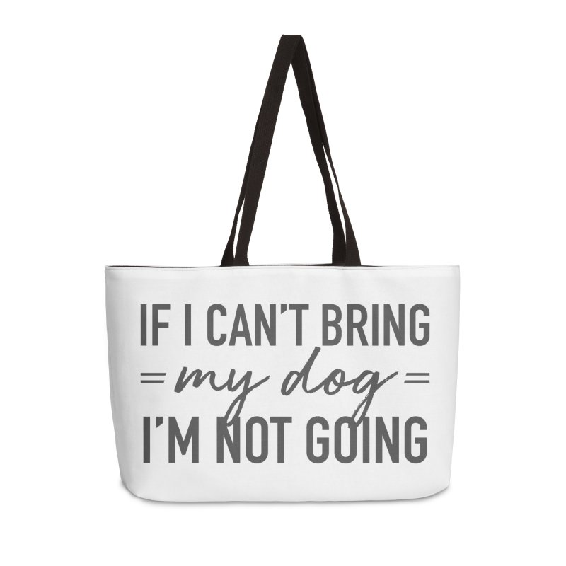 Nope. Not Going. Accessories Weekender Bag Bag by Pittie Chicks