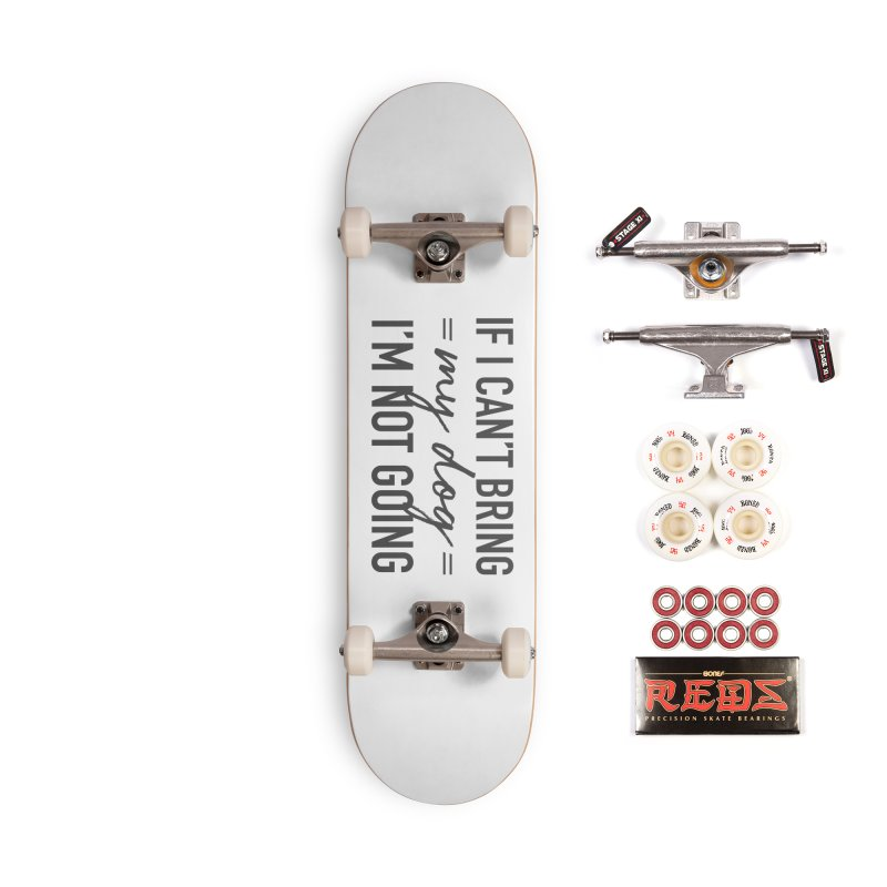 Nope. Not Going. Accessories Complete - Pro Skateboard by Pittie Chicks