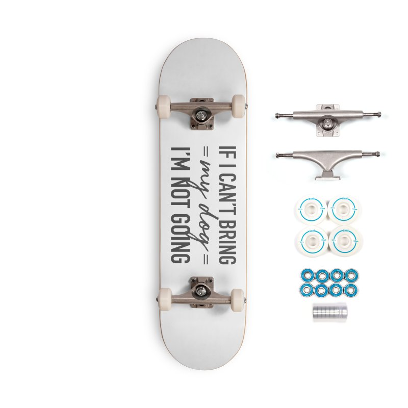 Nope. Not Going. Accessories Complete - Basic Skateboard by Pittie Chicks