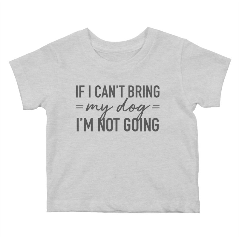 Nope. Not Going. Kids Baby T-Shirt by Pittie Chicks