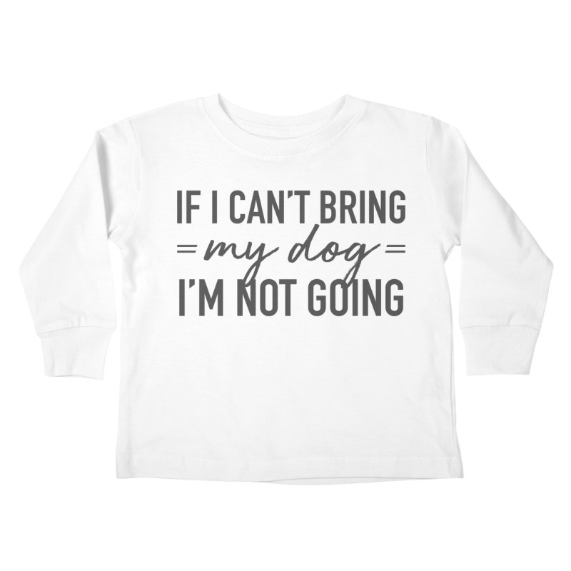 Nope. Not Going. Kids Toddler Longsleeve T-Shirt by Pittie Chicks
