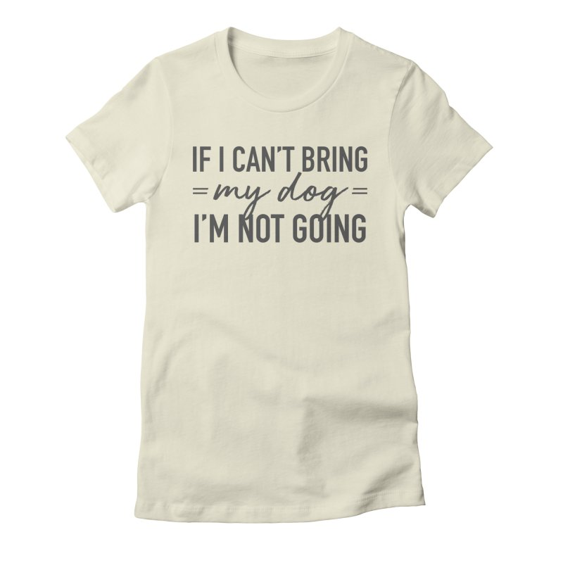 Nope. Not Going. Women's Fitted T-Shirt by Pittie Chicks