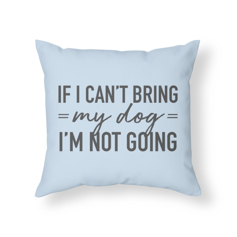 Nope. Not Going. Home Throw Pillow by Pittie Chicks