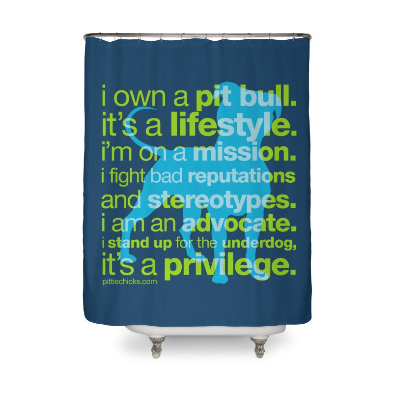 Pit Bull Advocate Home Shower Curtain by Pittie Chicks