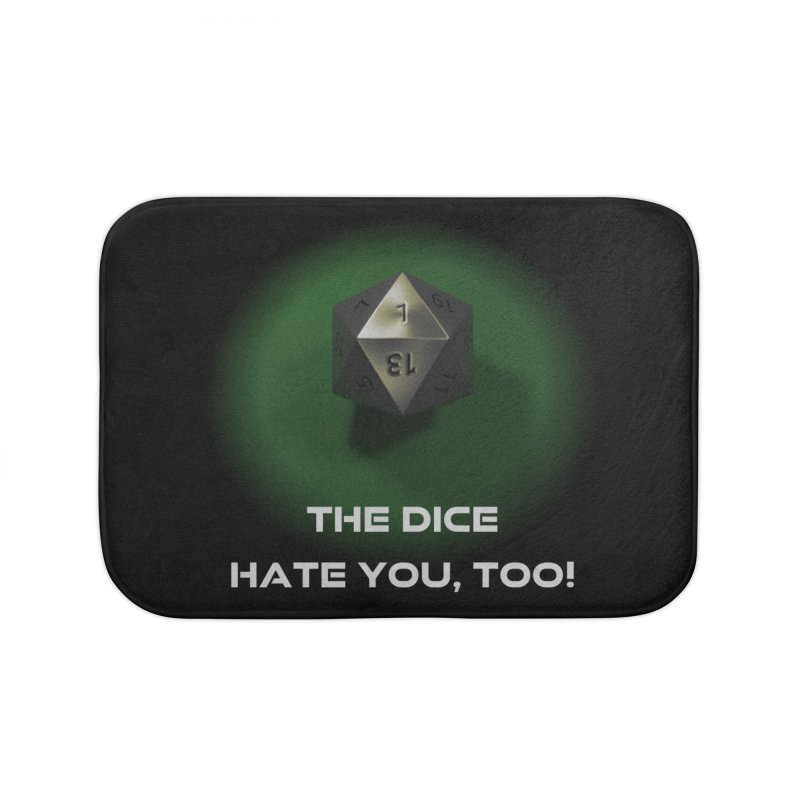 The Dice Hate You, Too Home Bath Mat by PlanetOfMystery's Artist Shop