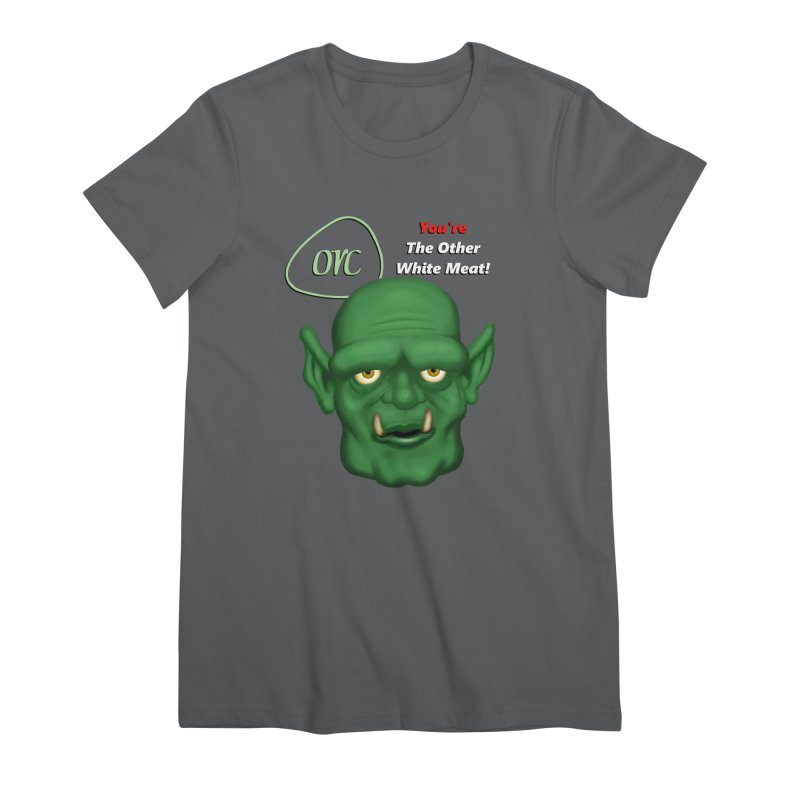Orc: You're the Other White Meat Women's T-Shirt by PlanetOfMystery's Artist Shop