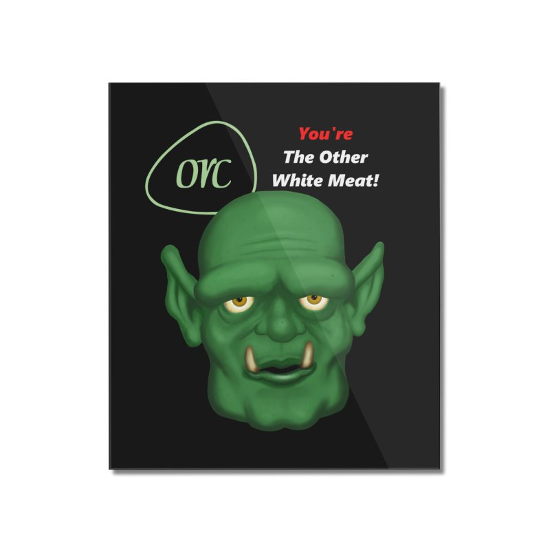 Orc: You're the Other White Meat Home Mounted Acrylic Print by PlanetOfMystery's Artist Shop