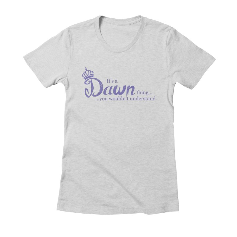 Dawn Thing! Women's Fitted T-Shirt by Pnkflpflps's Artist Shop
