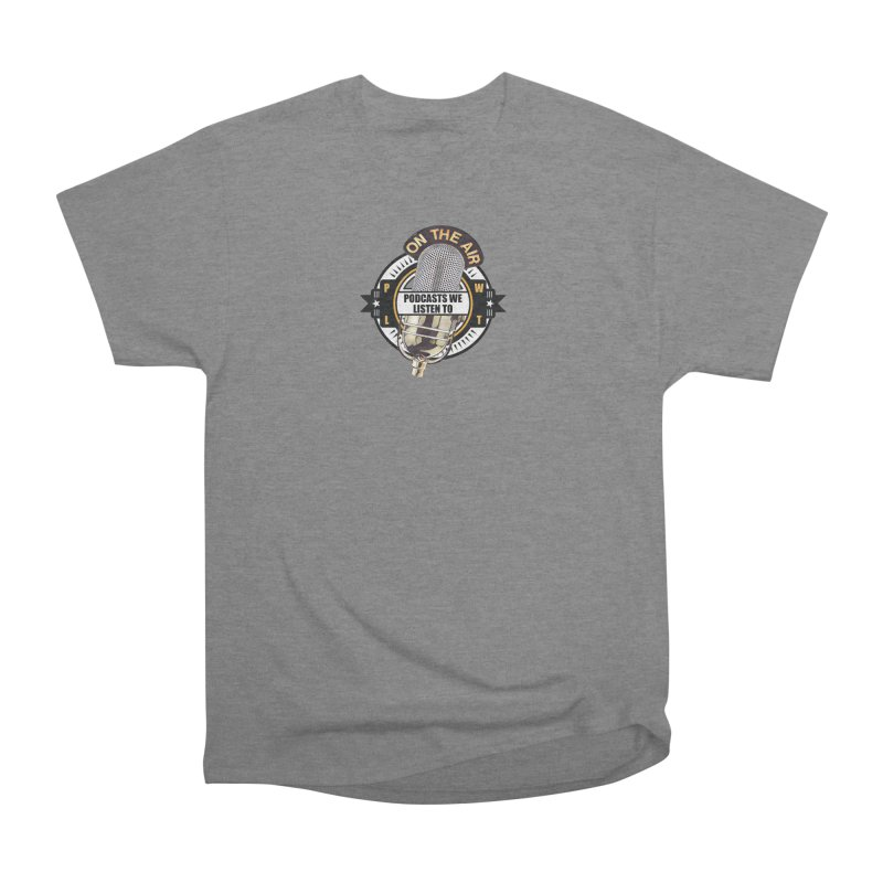 Podcasts We Listen To Men's Heavyweight T-Shirt by Podcasts We Listen To