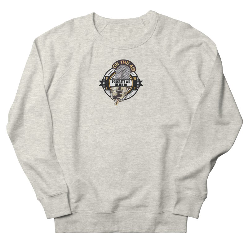 Podcasts We Listen To Women's French Terry Sweatshirt by Podcasts We Listen To