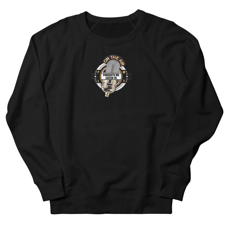 Podcasts We Listen To Men's French Terry Sweatshirt by Podcasts We Listen To