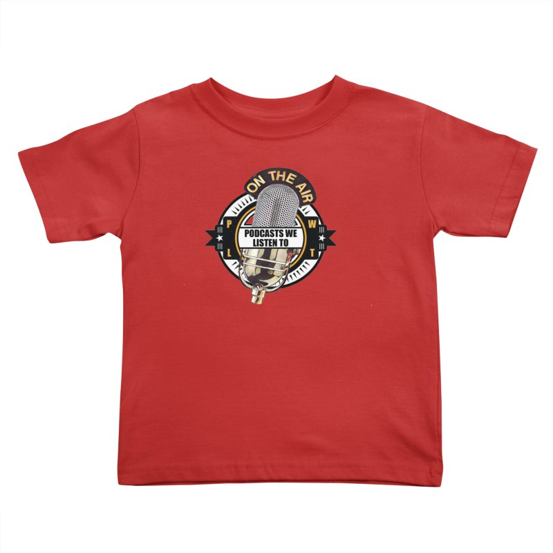 Podcasts We Listen To Kids Toddler T-Shirt by Podcasts We Listen To
