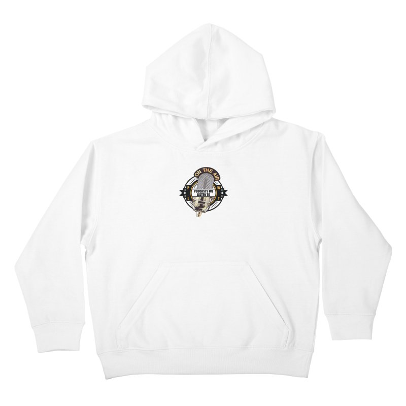 Podcasts We Listen To Kids Pullover Hoody by Podcasts We Listen To