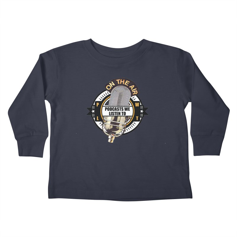 Podcasts We Listen To Kids Toddler Longsleeve T-Shirt by Podcasts We Listen To