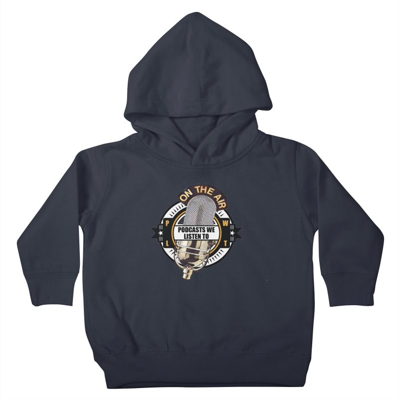 Podcasts We Listen To Kids Toddler Pullover Hoody by Podcasts We Listen To