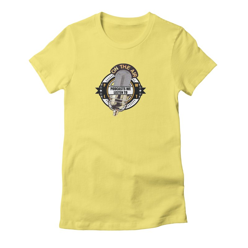 Podcasts We Listen To Women's Fitted T-Shirt by Podcasts We Listen To