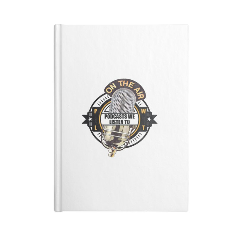 Podcasts We Listen To Accessories Blank Journal Notebook by Podcasts We Listen To