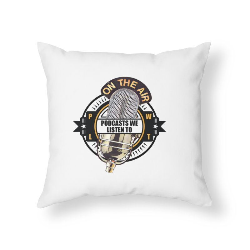 Podcasts We Listen To Home Throw Pillow by Podcasts We Listen To