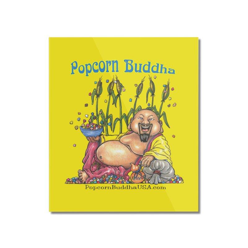 Popcorn Buddha Home Mounted Acrylic Print by Popcorn Buddha Merchandise