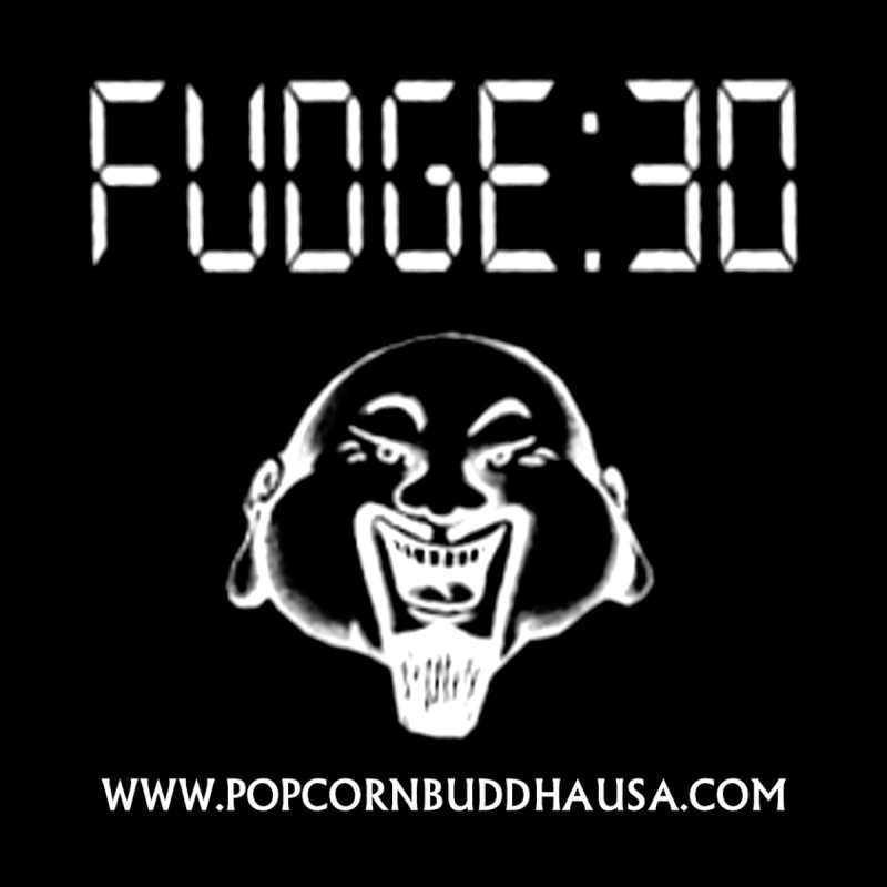 Fudge 30 by Popcorn Buddha Merchandise