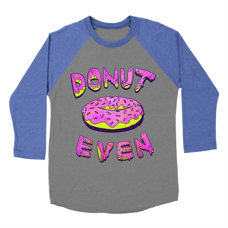 Donut Even Women's Baseball Triblend T-Shirt by PRINTMEGGIN