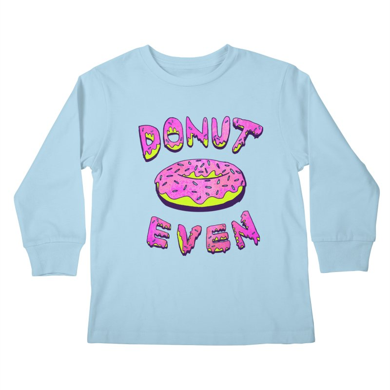 Donut Even   by PRINTMEGGIN