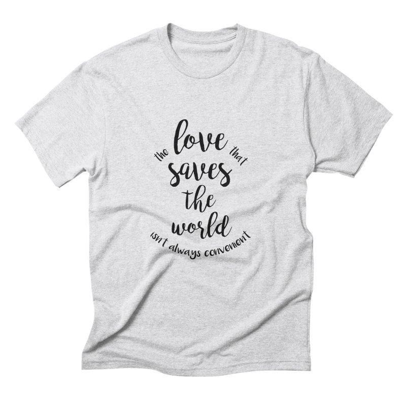 LOVE SAVES THE WORLD Men's Triblend T-shirt by PRINTMEGGIN