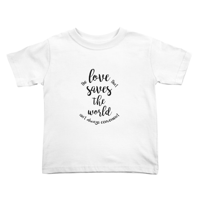 LOVE SAVES THE WORLD Kids Toddler T-Shirt by PRINTMEGGIN