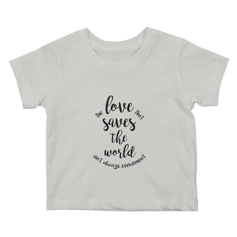 LOVE SAVES THE WORLD Kids Baby T-Shirt by PRINTMEGGIN