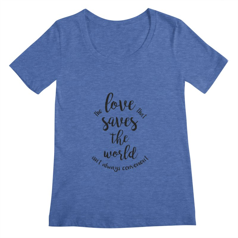 LOVE SAVES THE WORLD Women's Scoopneck by PRINTMEGGIN