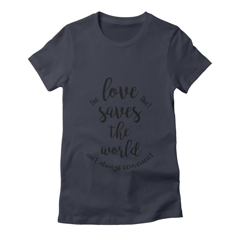 LOVE SAVES THE WORLD Women's Fitted T-Shirt by PRINTMEGGIN