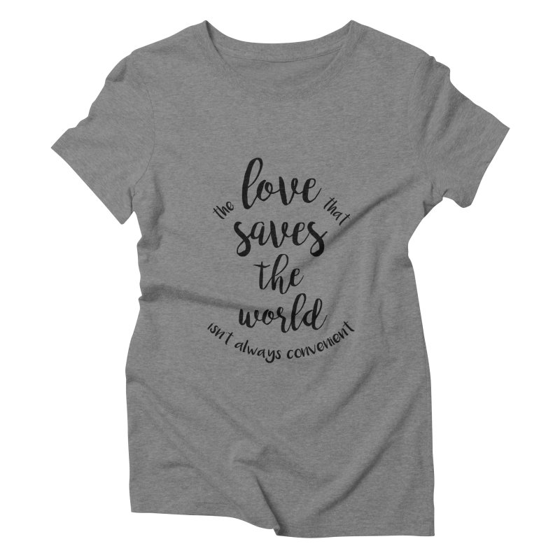 LOVE SAVES THE WORLD Women's Triblend T-shirt by PRINTMEGGIN