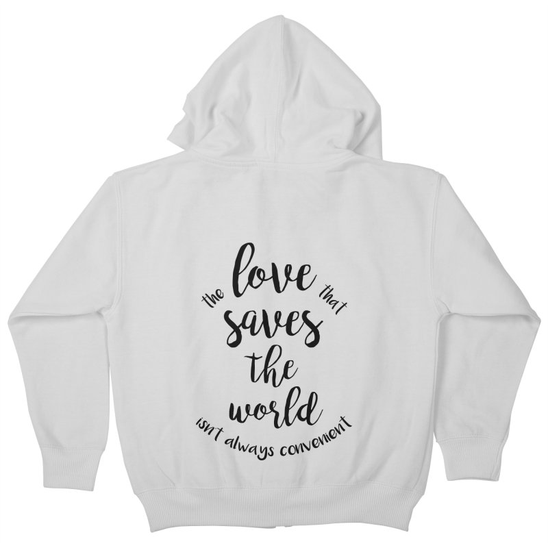 LOVE SAVES THE WORLD Kids Zip-Up Hoody by PRINTMEGGIN