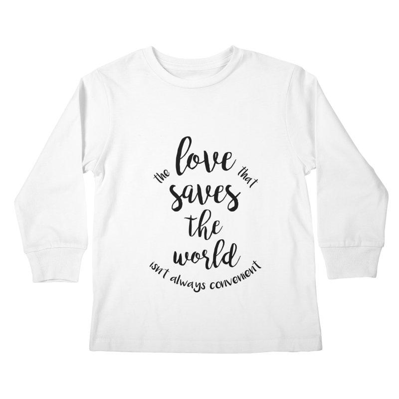 LOVE SAVES THE WORLD Kids Longsleeve T-Shirt by PRINTMEGGIN