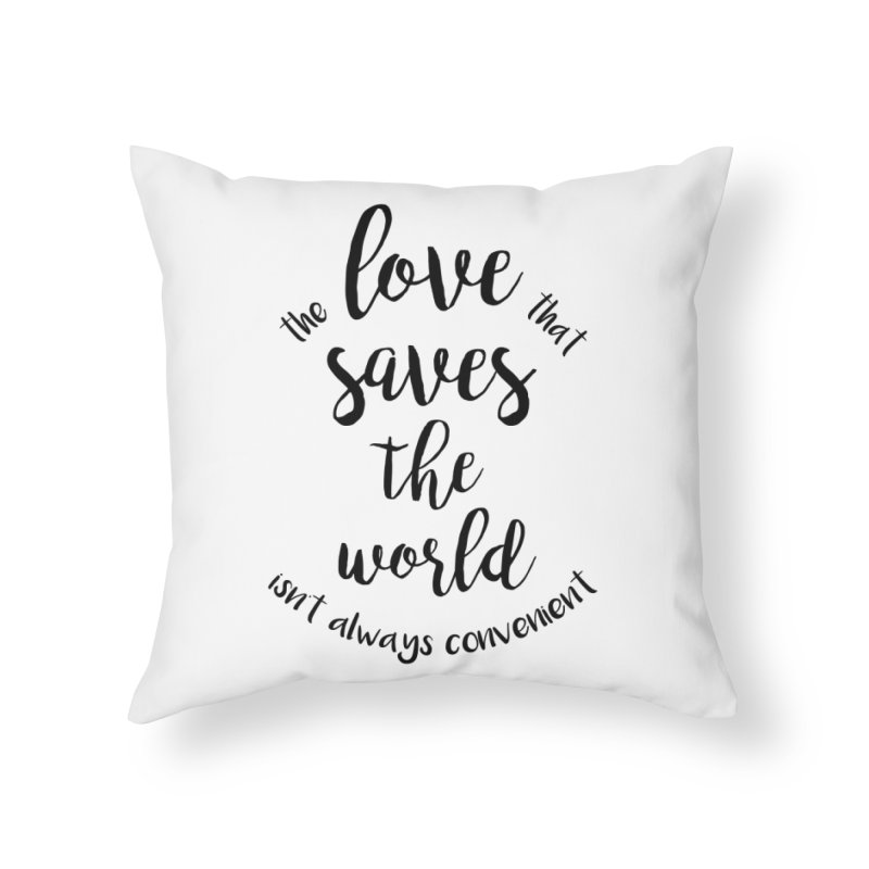 LOVE SAVES THE WORLD Home Throw Pillow by PRINTMEGGIN