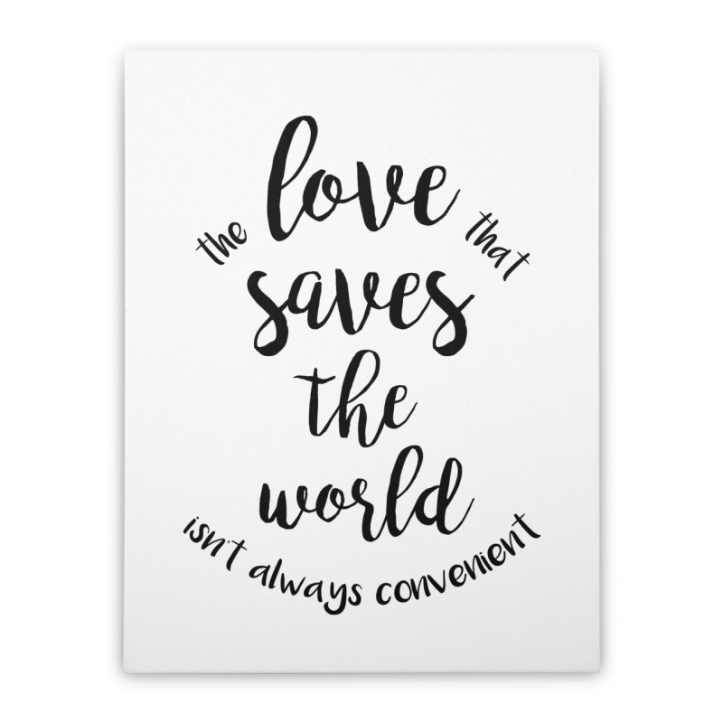 LOVE SAVES THE WORLD Home Stretched Canvas by PRINTMEGGIN