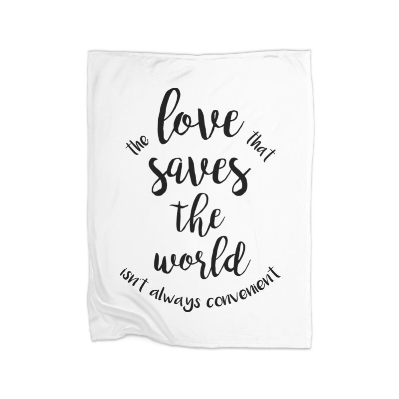 LOVE SAVES THE WORLD Home Blanket by PRINTMEGGIN