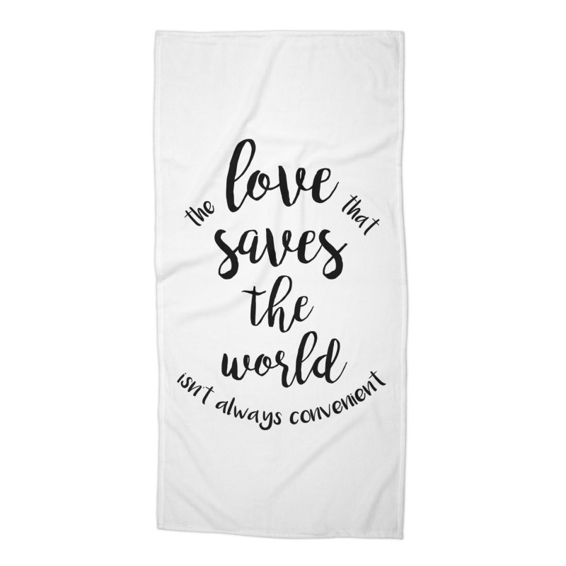 LOVE SAVES THE WORLD Accessories Beach Towel by PRINTMEGGIN